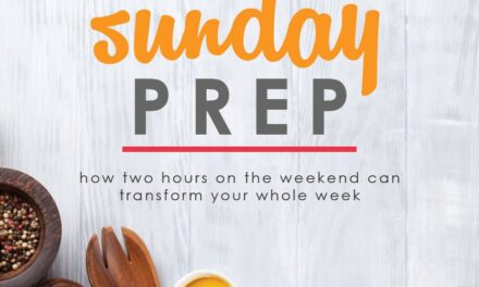 Sunday Prep: How 2 Hours on the Weekend can Transform your Whole Week
