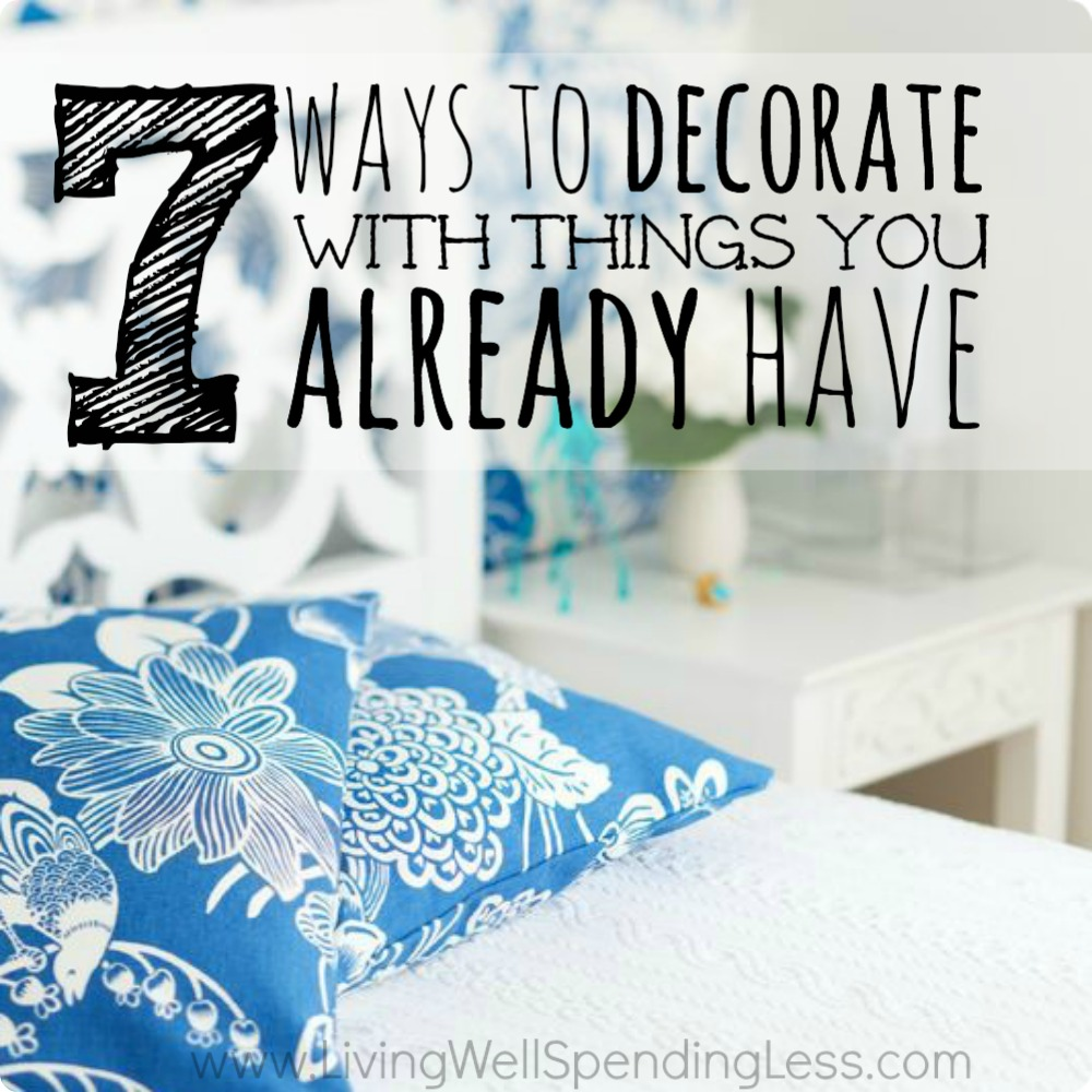 7 ways to decorate with things you already have living for Decorative things home