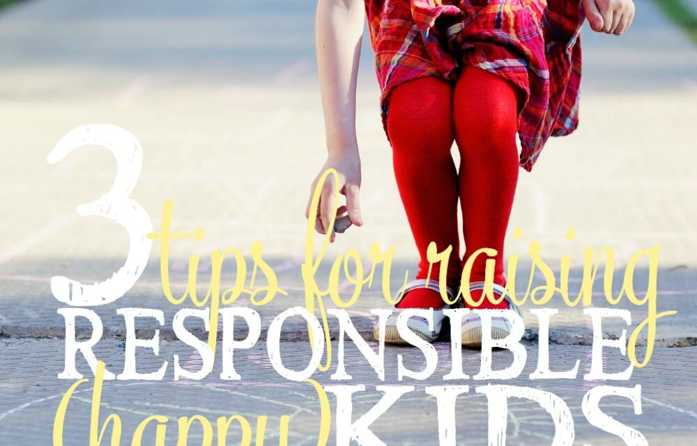 3 Tips for Raising Responsible (Happy) Kids