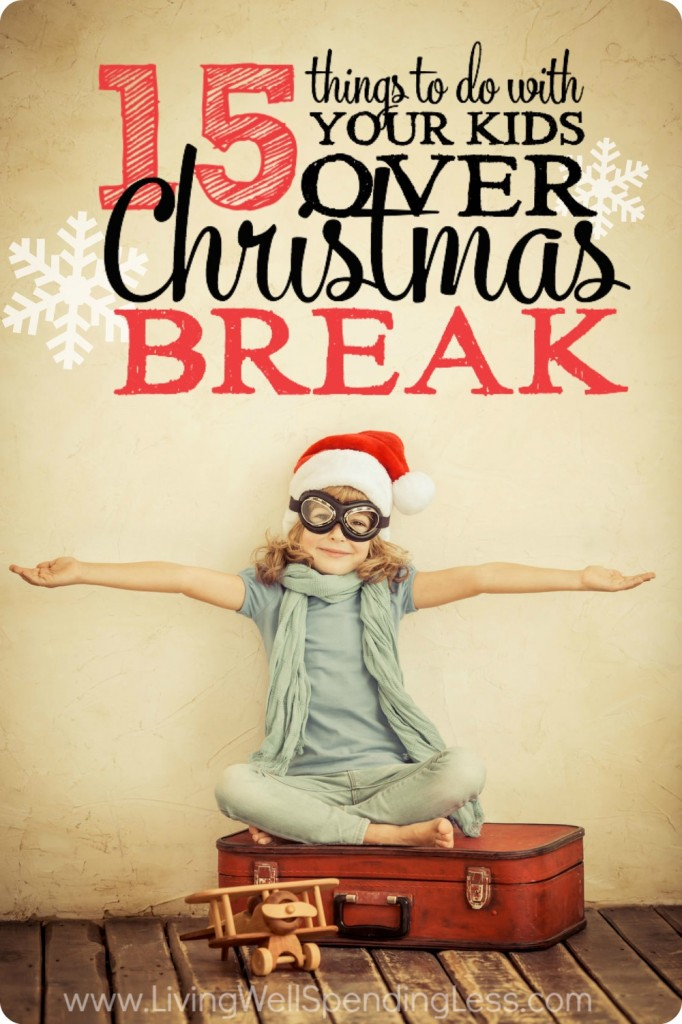 15 Things to Do with Your Kids Over Christmas Break - Living Well Spending Less®