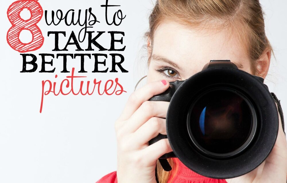 8 Ways to Take Better Pictures