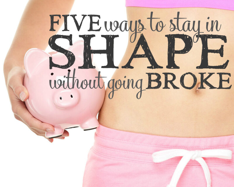 5 Ways to Stay in Shape Without Going Broke
