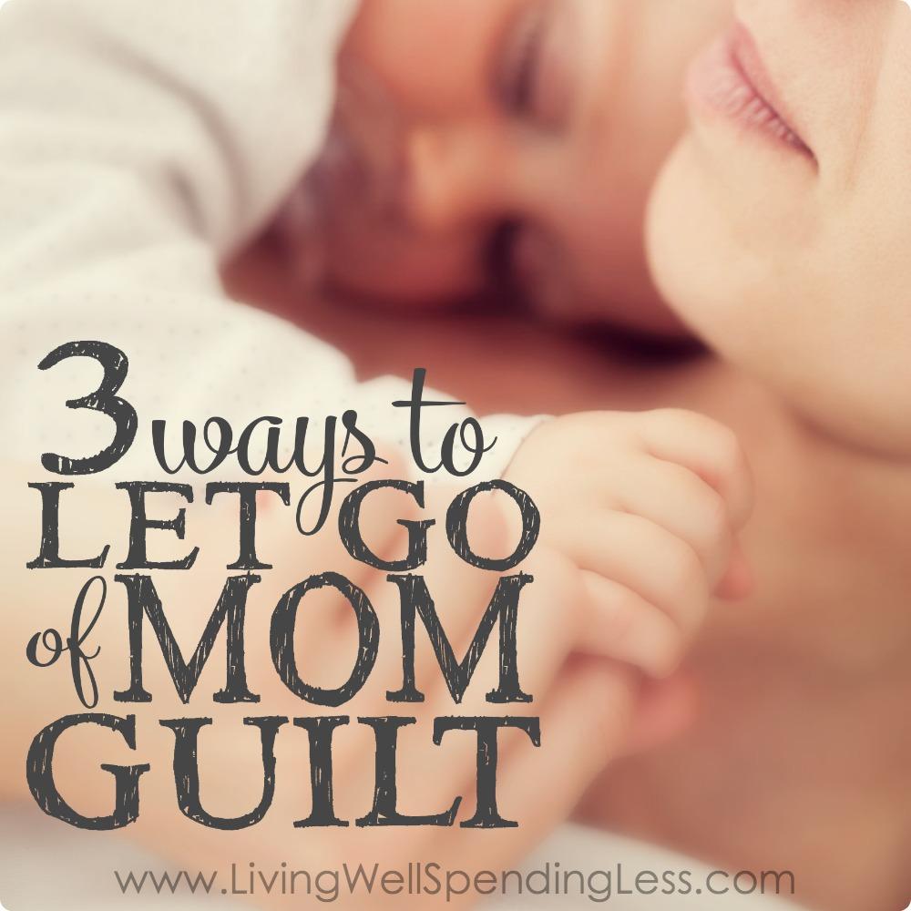Let Go of Mom Guilt | Parenting | Motherhood | Embracing The Mommy Guilt