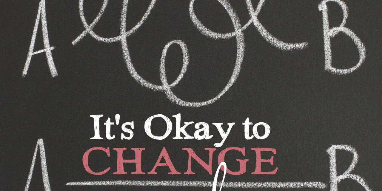 It's Okay to Change Your Plan (Secret 13 Essay Contest Finalist)