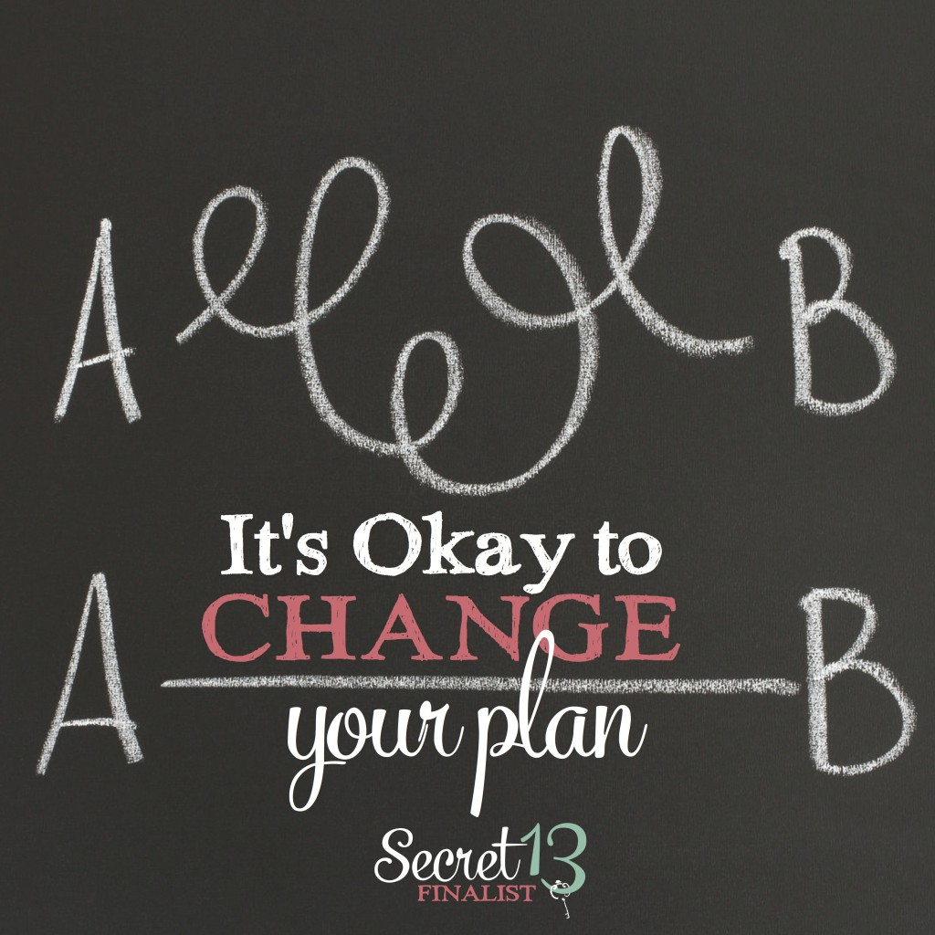 Secret 13: It's Okay to Change Your Plan