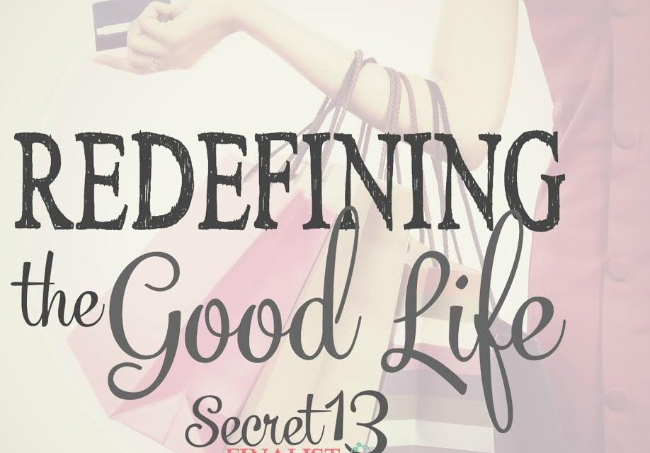 Redefining the Good Life (Secret 13 Essay Contest Finalist)