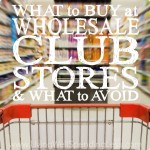 What to Buy at Wholesale Club Stores