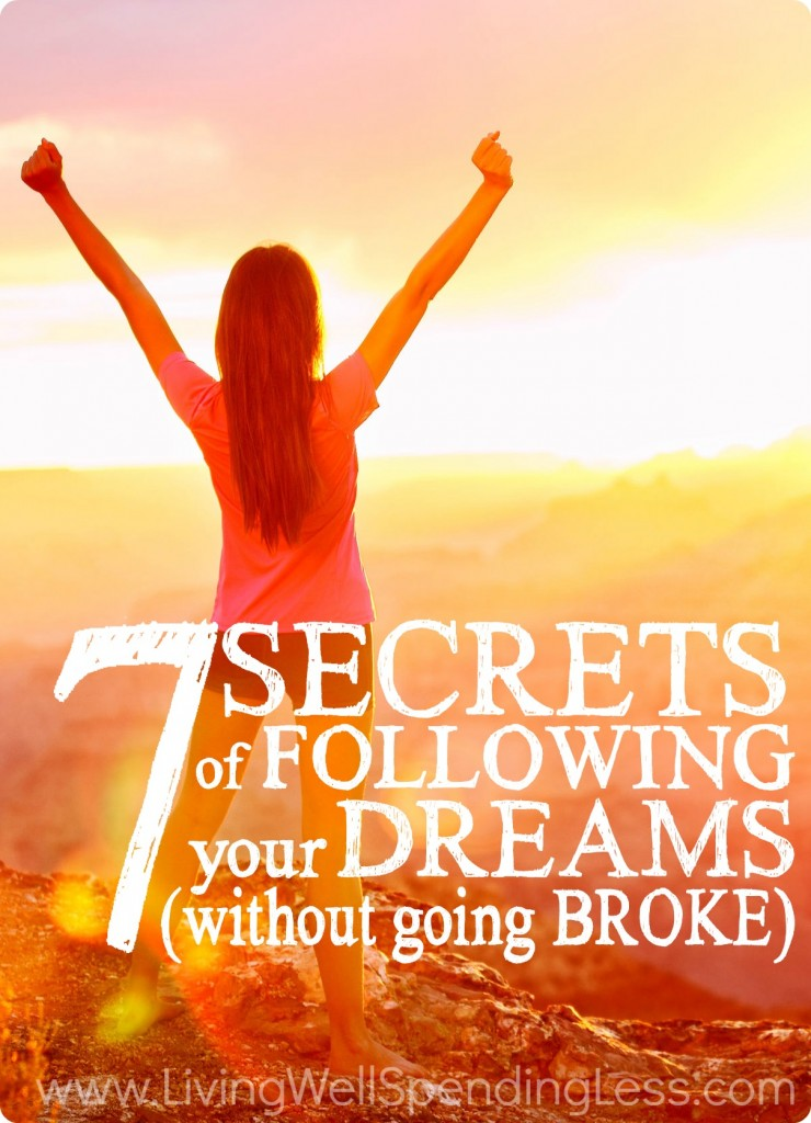 Follow these 7 Secrets of Following Your Dreams (Without Going Broke) to finally live the life you want!