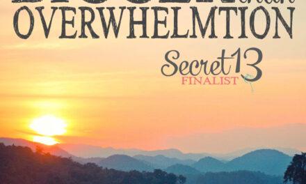 Bigger than Overwhelmtion (Secret 13 Essay Contest Finalist)