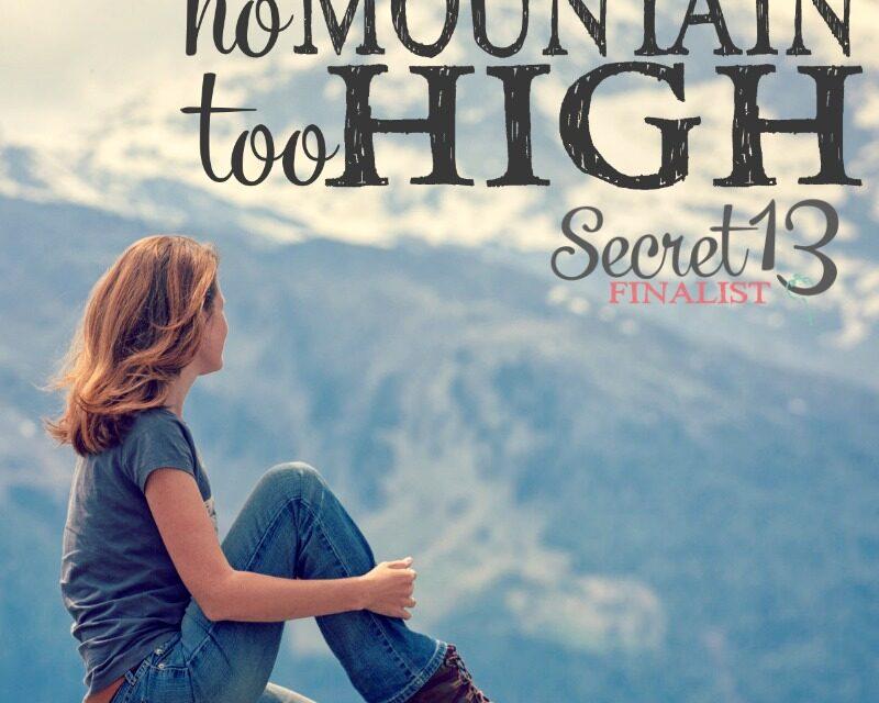 No Mountain Too High (Secret 13 Essay Contest Finalist)