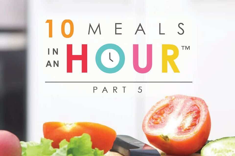 10 Meals in an Hour™: Part 5