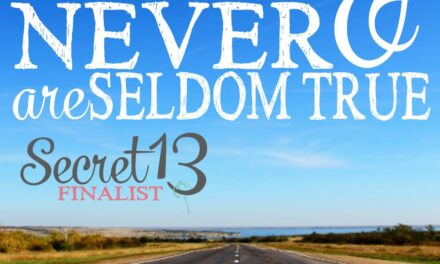 Always & Never are Seldom True (Secret 13 Finalist)