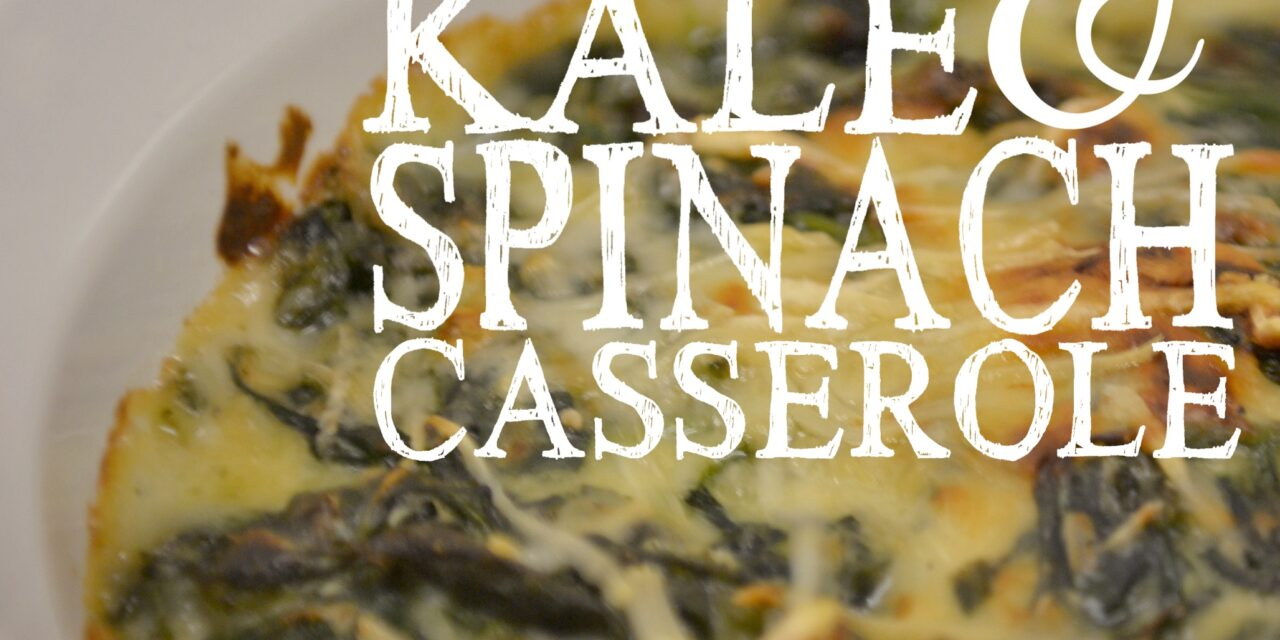 Creamed Kale & Spinach Casserole