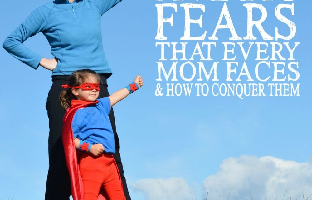 5 Fears Every Mom Faces (& How to Conquer Them)