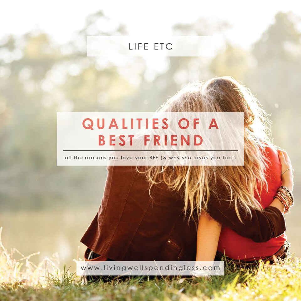 qualities of a best friend I have a friend who has been my best friend for seven years now but i feel so annoyed by her lately i am almost eighteen getting ready to graduate and begin a new chapter of life.