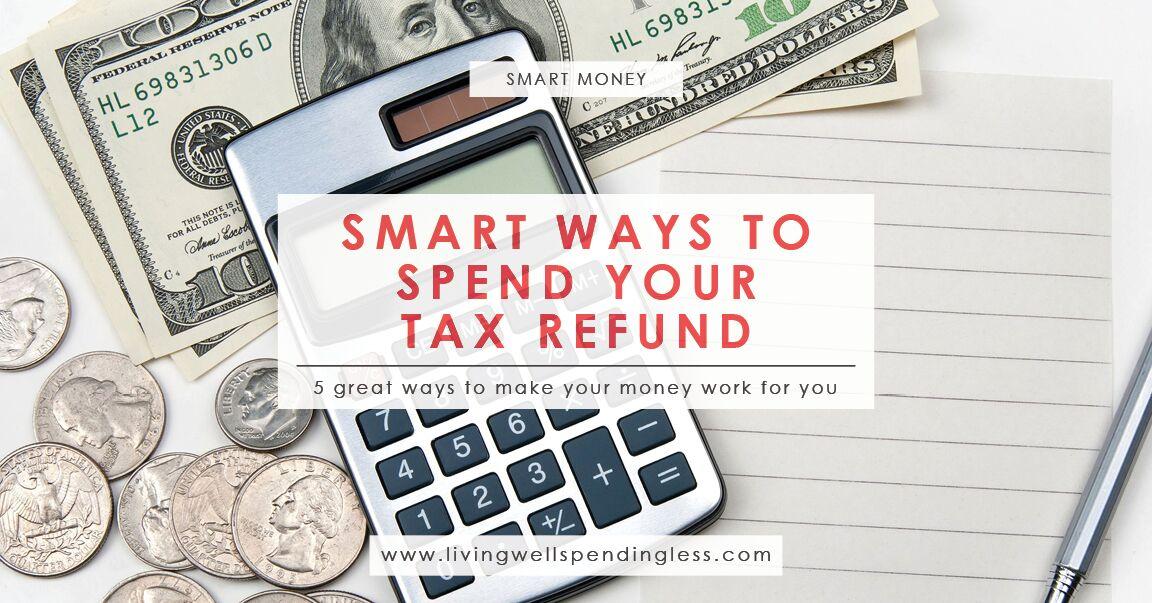 Smart Ways To Spend Your Tax Refund Budgeting 101 Home Money Saving