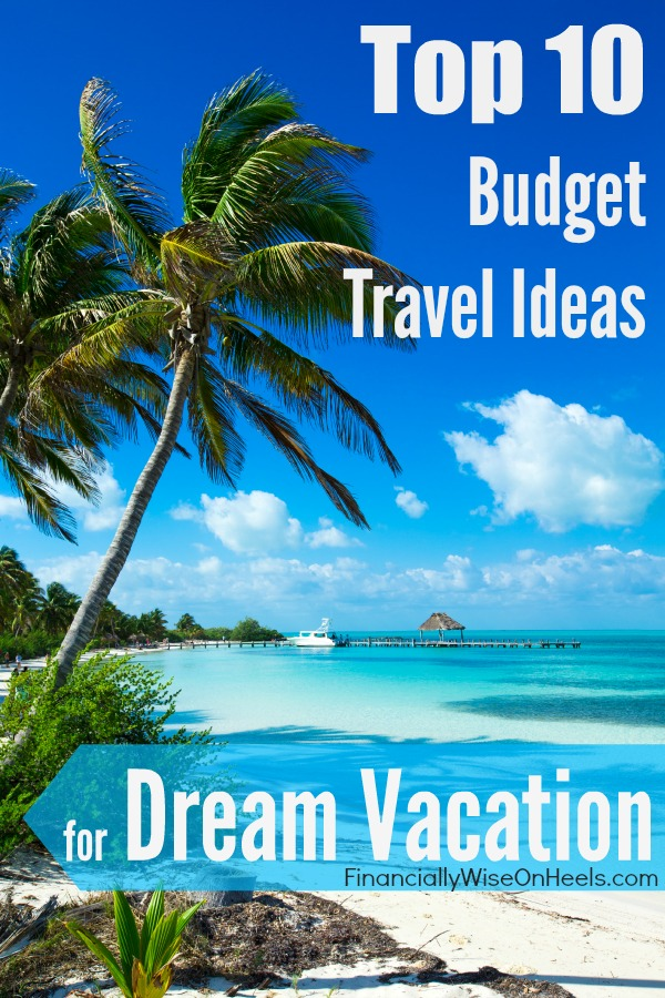 Use these budget travel ideas to take your dream vacation.