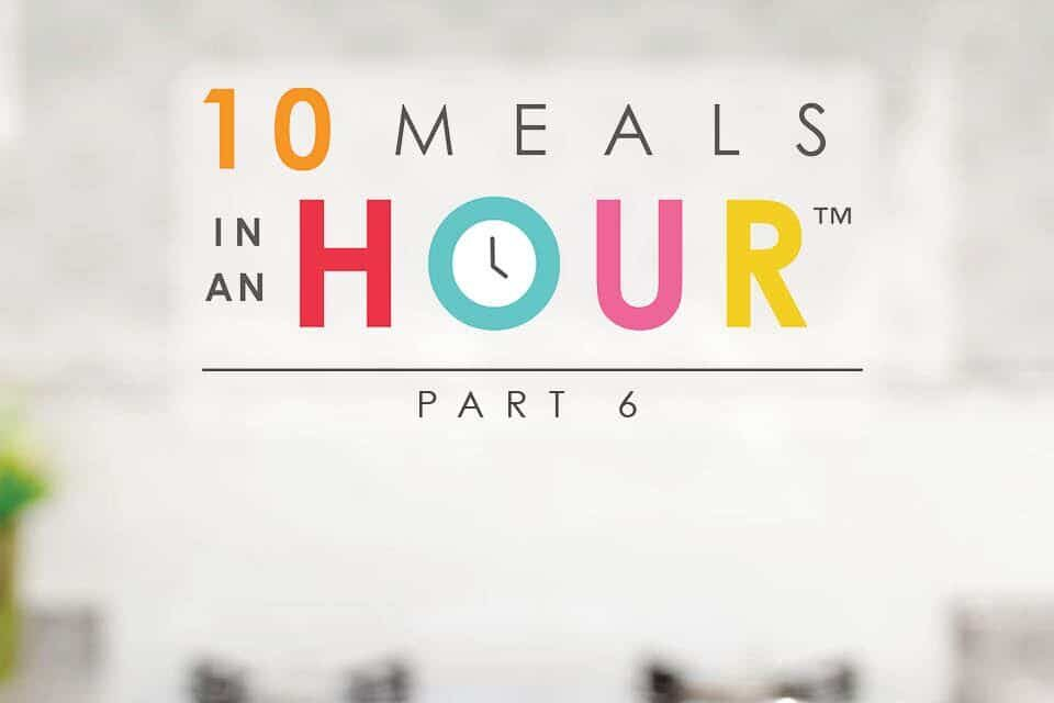 10 Meals in an Hour™: Part 6