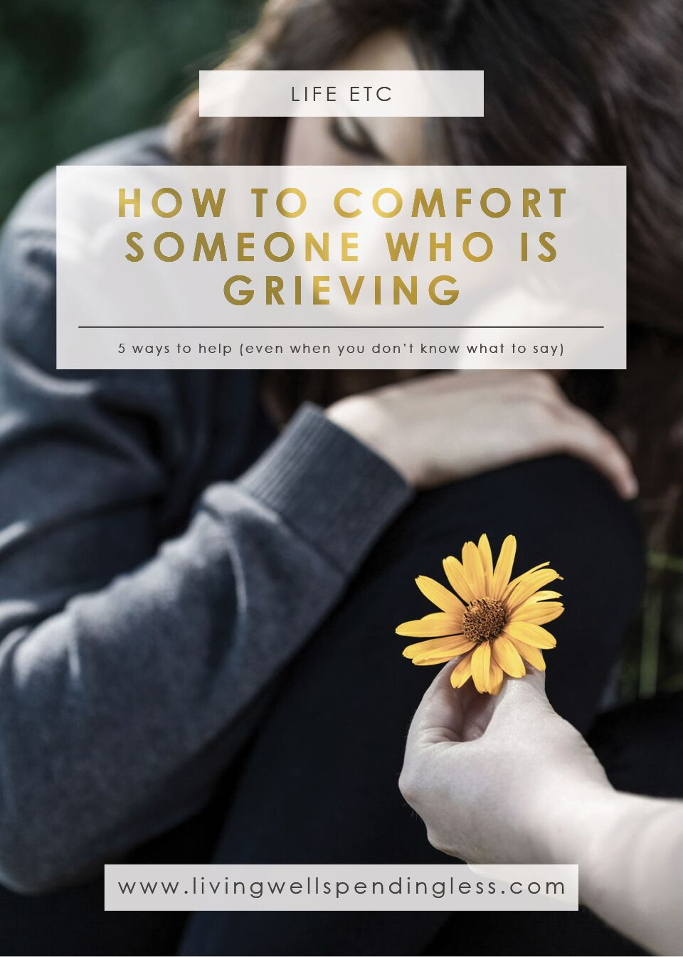 5 Ways To Comfort Someone Who Is Grieving Living Well Spending Less