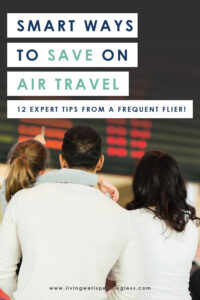 Travel plans grounded because of the high cost of airfare? Don't miss these 12 super smart ways to save on air travel, whether you are flying for business or fun! #10 is a life saver! #savingmoney #moneysavingtips #traveltips #savemoneytraveltips #budgeting #budgettips #airtravel #frequentflyer #airtraveltips