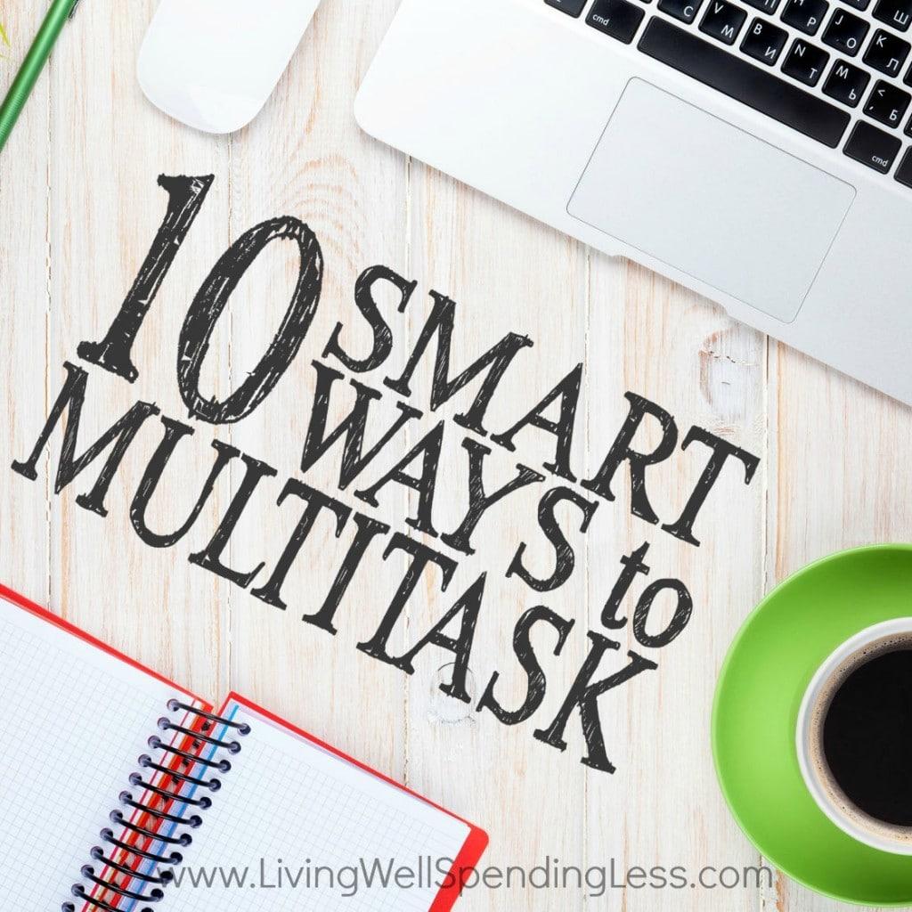 10 Smart Ways to Multitask