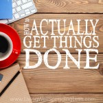 How to Actually Get Things Done Square 1