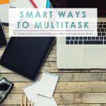 10 Smart Ways to Multitask | Life Goals | Time Management | Lifehack | Multitask Effectively | Get More Done