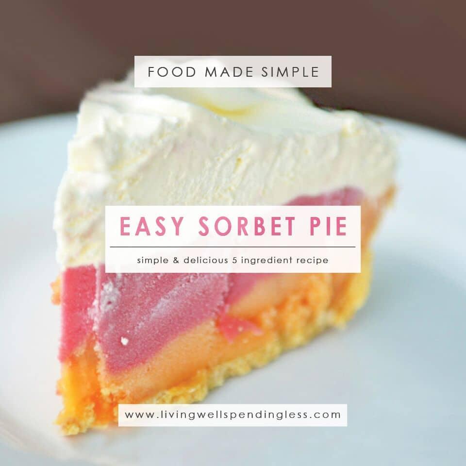 Easy Sorbet Pie | Simple Summer Dessert | 5 Ingredient Dessert Recipe | Food Made Simple | Frozen Dessert Recipe