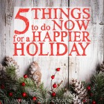 5 Things to Do Now For a Happier Holiday Square
