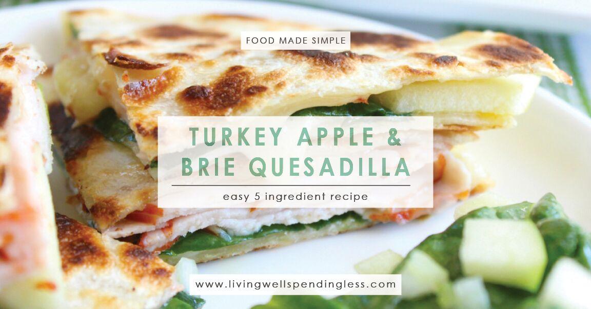 Turkey, Apple & Brie Quesadilla   Food Made Simple   Quick ...