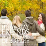 How to Stay Friends While becoming Debt Free Square 2