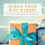 Stock a Gift Closet | Handmade Gifts | Holidays & Special Occasions | Gift Closet Guide | Create a Gift Closet | Stock The Gift Closet