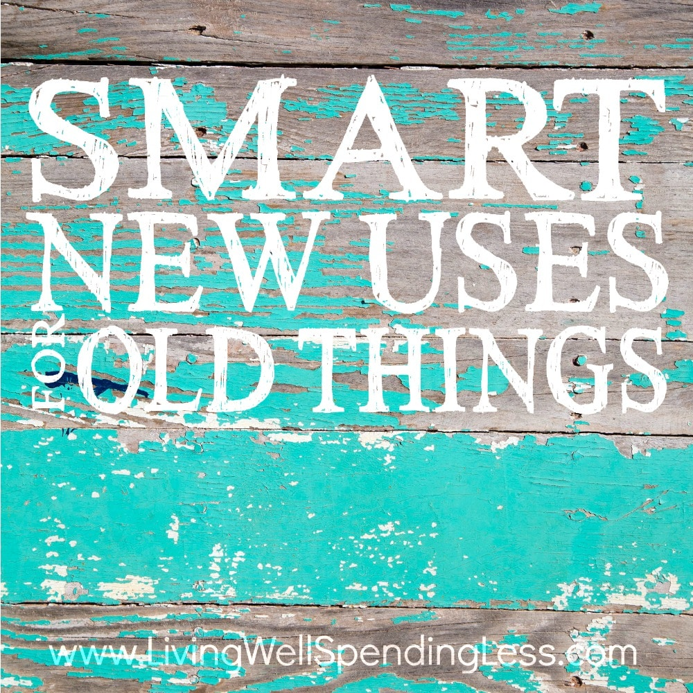 Smart new uses for old things upcycling ideas life management saving tips - New uses for old things ...