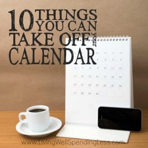 Feeling overwhelmed by the number of things on your plate? We often think decluttering means getting rid of the physical STUFF in our lives, but the reality is that our schedules and calendars could often use a good purge as well! If your life feels overbooked, here are 10 things you can take OFF your calendar, starting today!