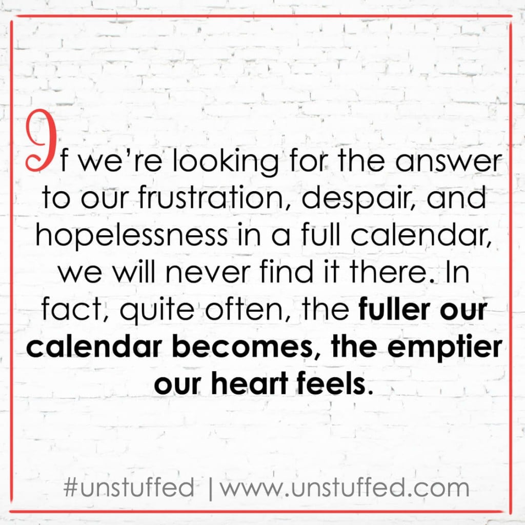 The fuller our calendar becomes, the emptier our heart feels