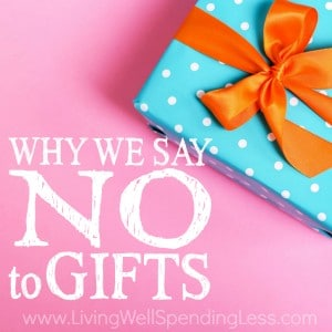 Let's face it--when it comes to kids, the STUFF just keeps on coming! If you are feeling overwhelmed by the ever-growing pile, it might be time to take drastic action. Not sure you have it in you? Here's why we say no to gifts--read it and decide for yourself!