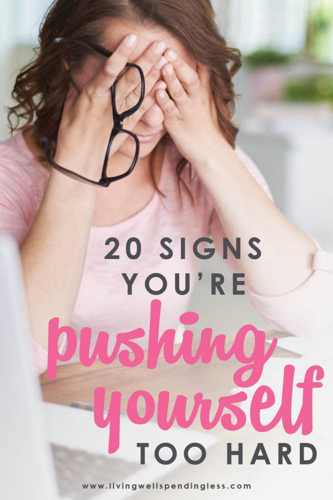 Feeling burned out? Overwhelmed? Super stressed? Don't miss these 20 signs you're pushing yourself too hard (and what to do about it!)