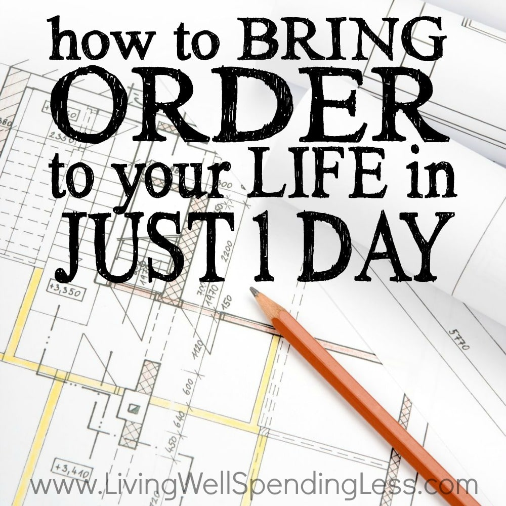 How to Bring Order to Your Life in Just One Day