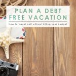 Plan a Debt Free Vacation | Money Saving Tips | Travel Wisely | Save on your Vacation