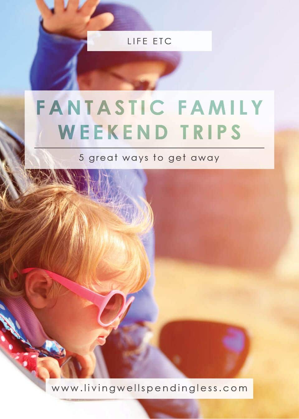 Fantastic Family Weekend Trips