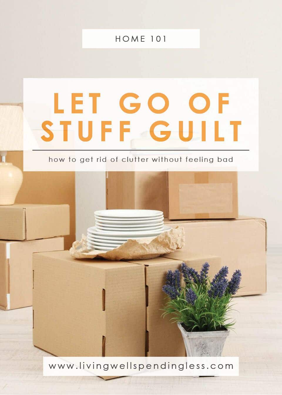 Let Go of Stuff Guilt: How to Get Rid of Clutter Without Feeling Bad