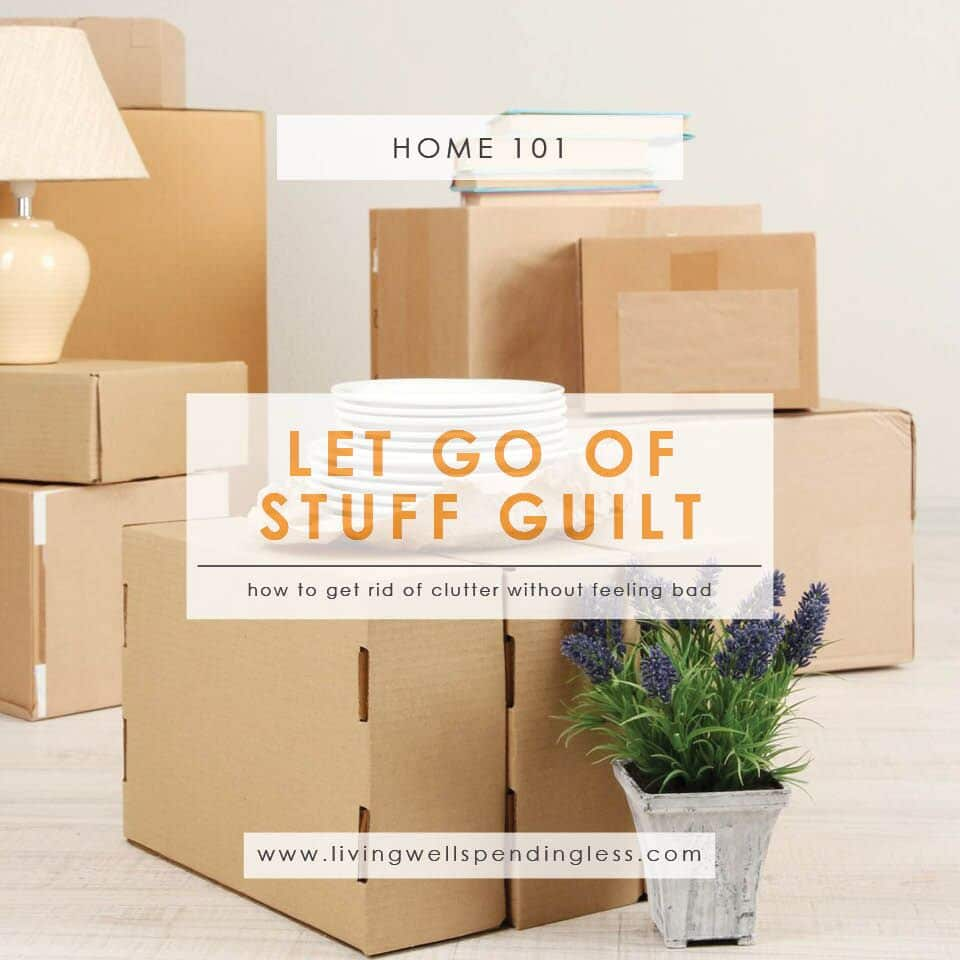 How To Let Go Of Stuff Guilt Declutter Without Feeling
