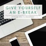 Give Yourself an e-Break   Time Management   How to Turn Off the Tech   Give Yourself a Break