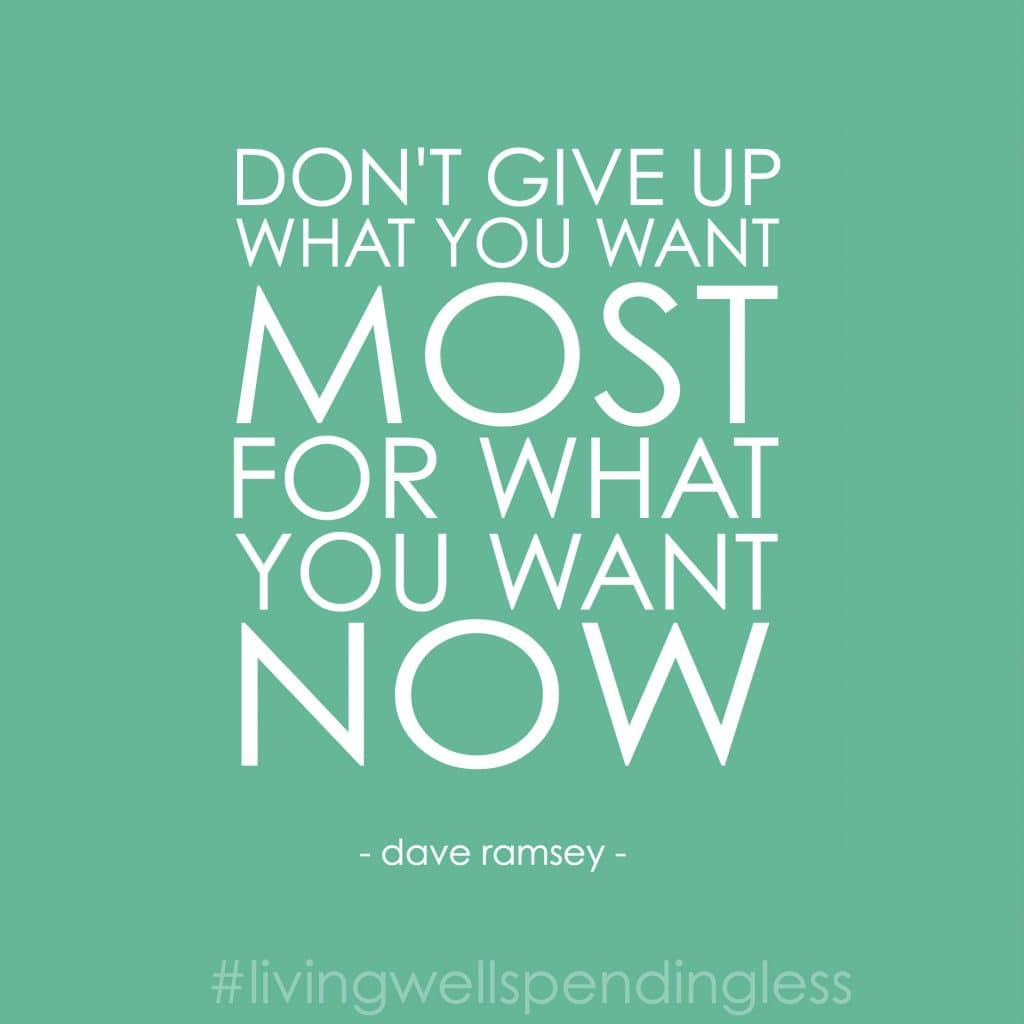 "A quote by Dave Ramsey says, ""don't give up what you want most for what you want now."""