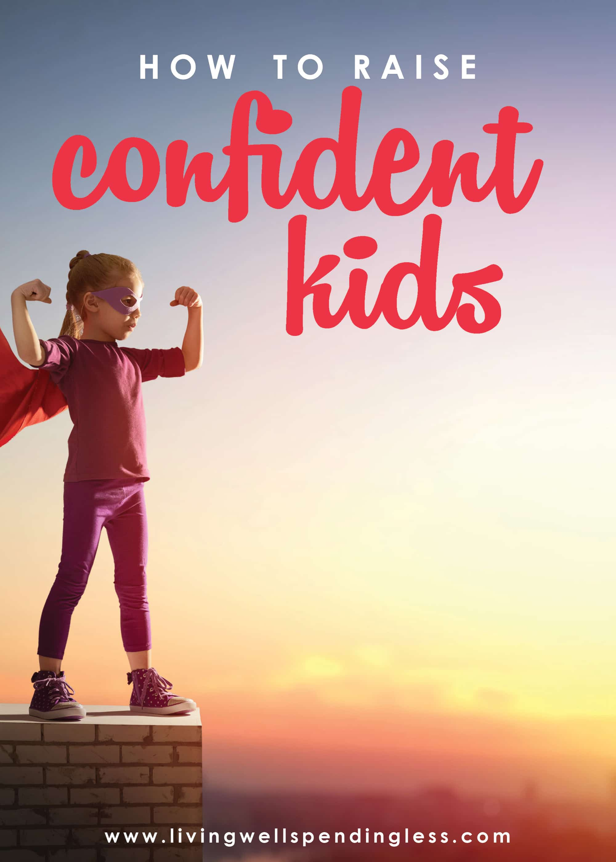 Here's how to raise confident kids.