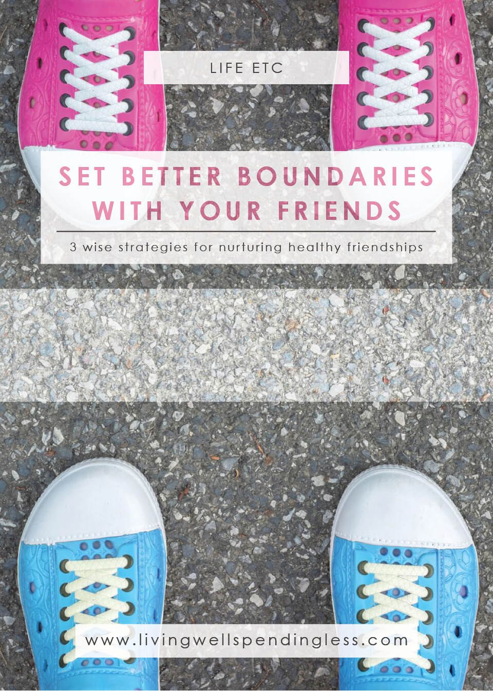 How to Set Better Boundaries with Your Friends: 3 Wise Strategies for Nurturing Healthy Friendships