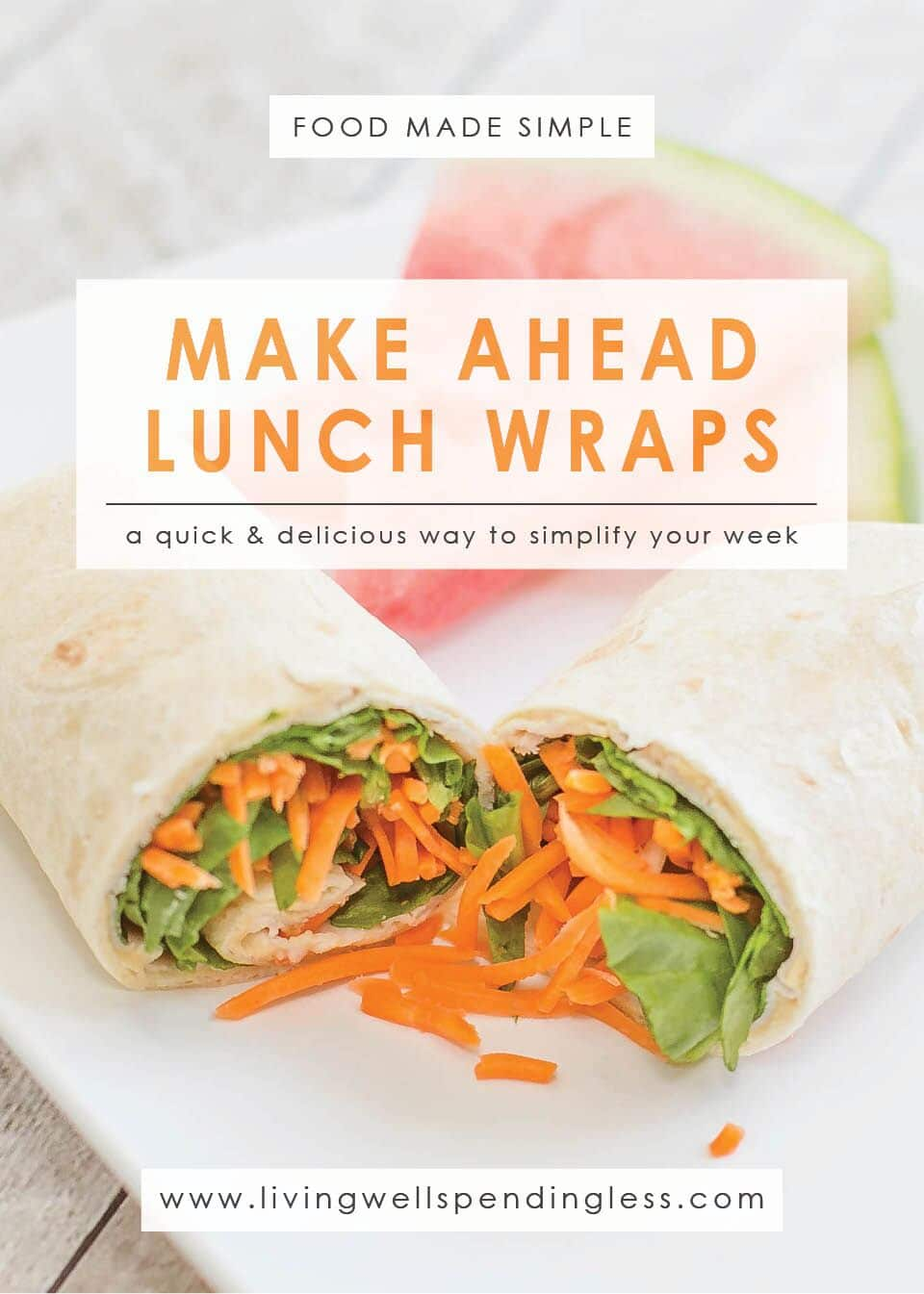 Make ahead lunch wraps--a quick and delicious way to simplify your week.