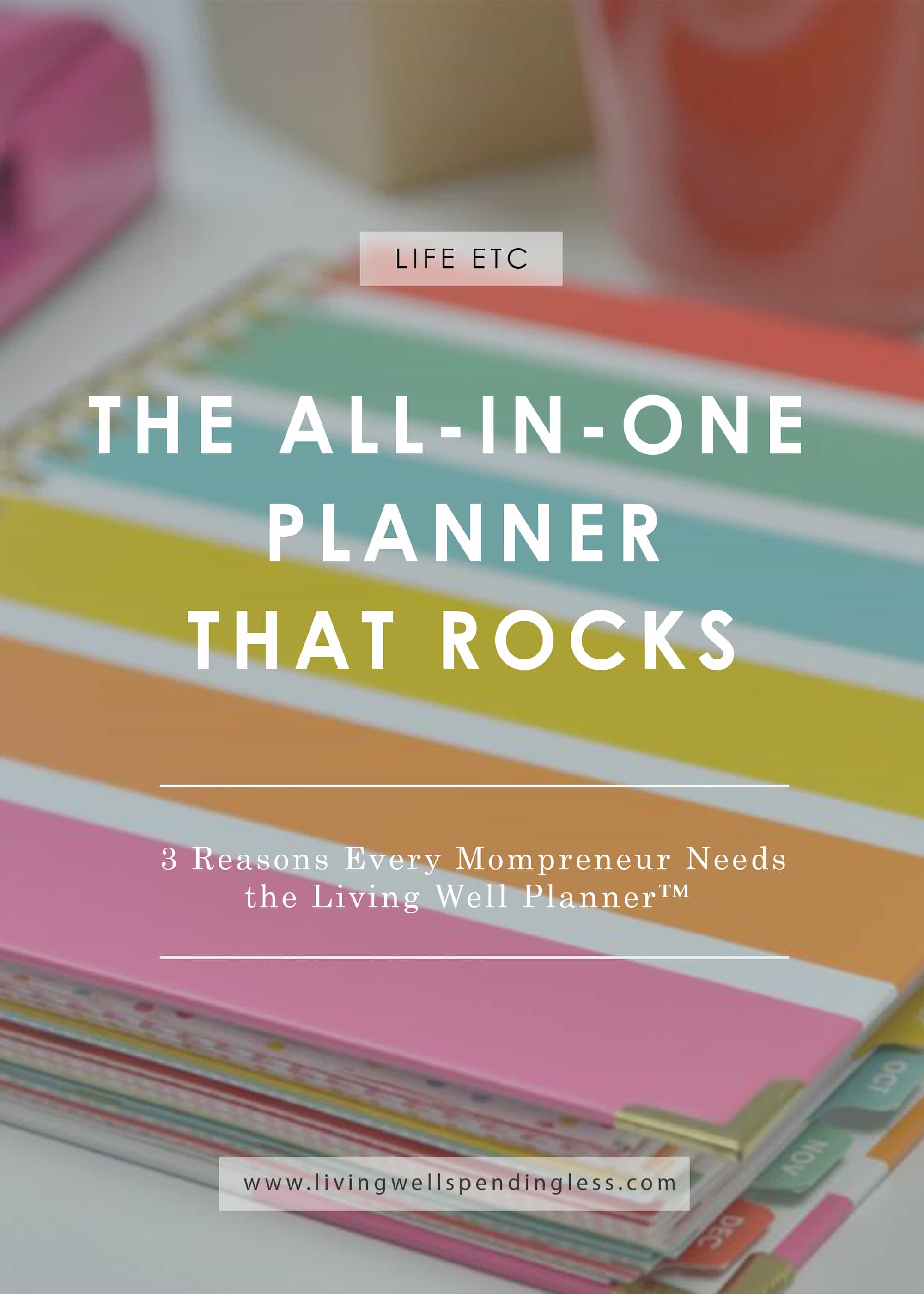 3 Reasons Every Mompreneur Needs the Living Well Planner | Time Management | Family Life | Managing Priorities