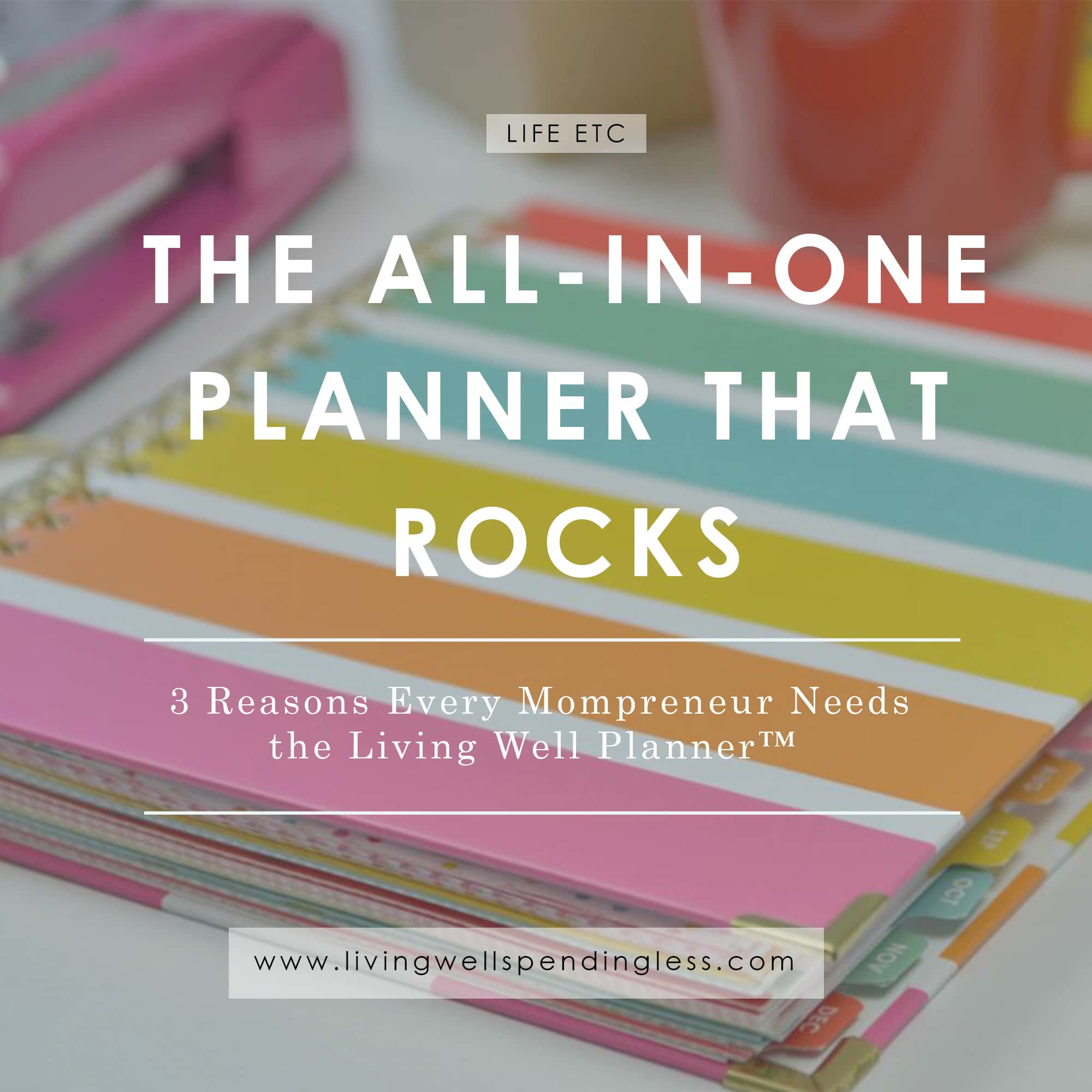 3rlpr_ig3 Reasons Every Mompreneur Needs the Living Well Planner | Time Management | Family Life | Managing Priorities