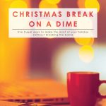 Christmas Break on a Dime | 5 Frugal Holiday Vacation Ideas | Fun Activities to do With Kids